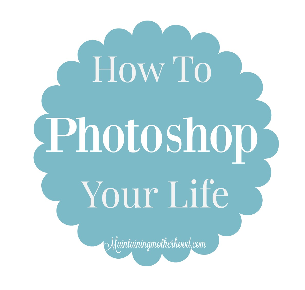 How to photoshop your life