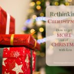 Rethinking Christmas~How to get More out of Christmas with Less