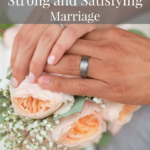 Building a Strong Satisfying Marriage