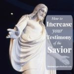 How to Increase Your Testimony of the Savior