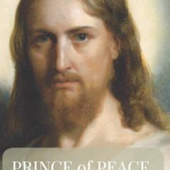 The Prince of Peace: How to Find Lasting Peace through Jesus Christ