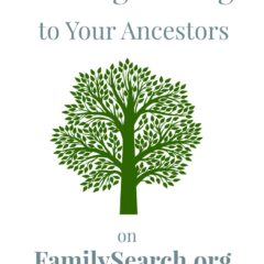 Building a Bridge to Your Ancestors on FamilySearch.org