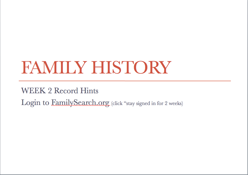 Need a quick and easy outline to teach a Family History class? Grab the Week 2 course outline, Powerpoint presentation and a hand out all right here!