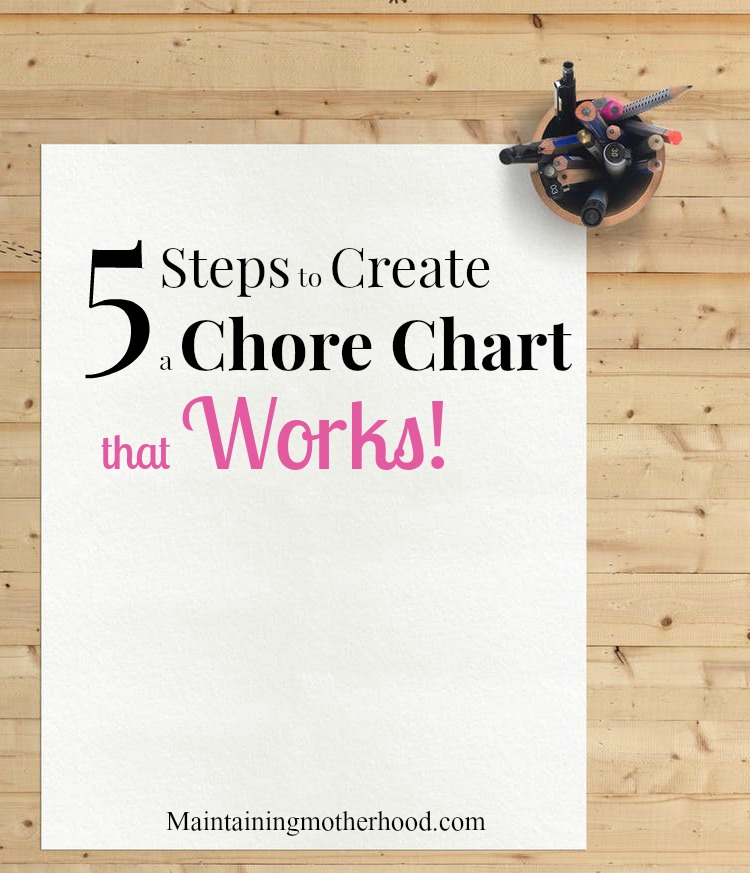 Struggling to find the perfect chore chart to get your kids working happily with you? Here are 5 simple steps to help you create a chore chart that works!