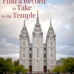 "How to ""Find a Record"" to Take to the Temple"
