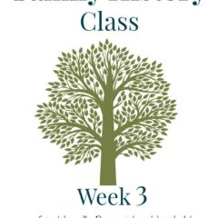Family History Class Week 3