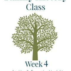 Family History Class Week 4