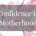 How to Gain Confidence as a Mother