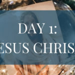 Day 1: Jesus Christ