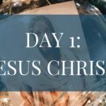 Day 1: Jesus Christ
