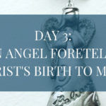 Day 3: An Angel Foretells Christ's Birth to Mary