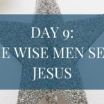 Day 9: The Wise Men Seek Jesus