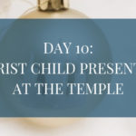 Day 10: The Christ Child is Presented at the Temple