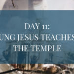 Day 11: Young Jesus Teaches in the Temple