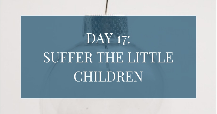 Christmas Countdown Book Day 17: Suffer the Little Children to Come Unto Me. See the art, scripture, song, video, and ornament that help us remember Christ.
