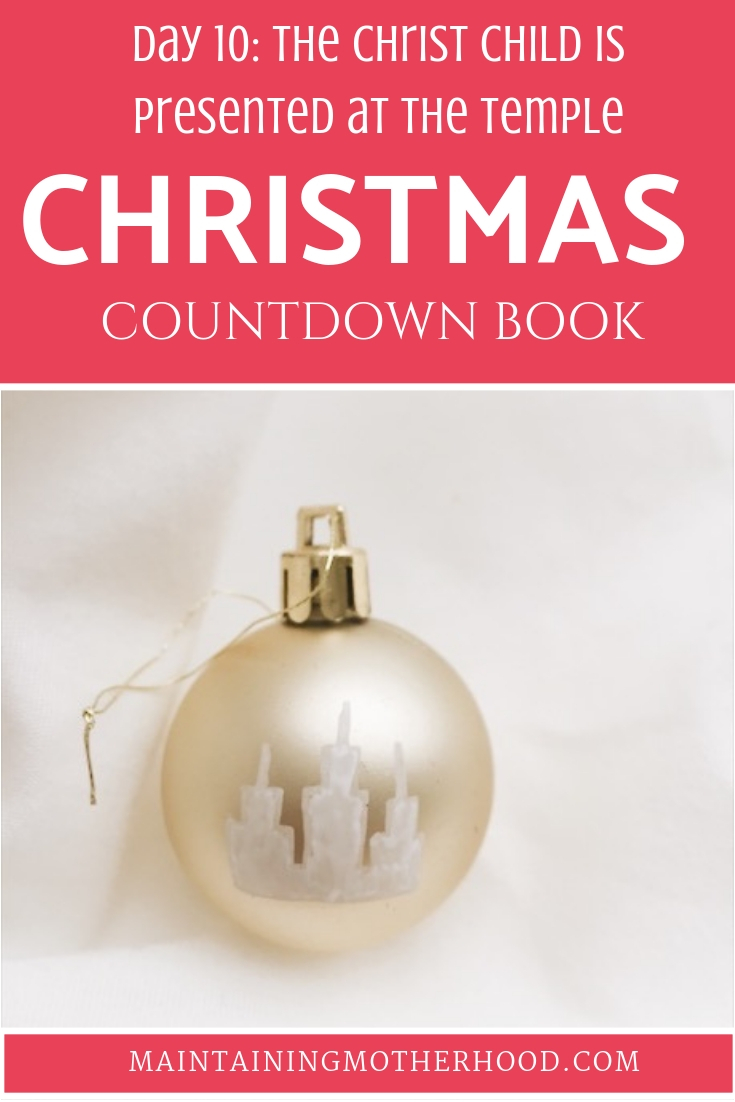 In the Christmas Countdown Book, on Day 10 the Christ Child is presented at the Temple. See what art, scripture, song, video, and ornament we used to help us remember Christ.