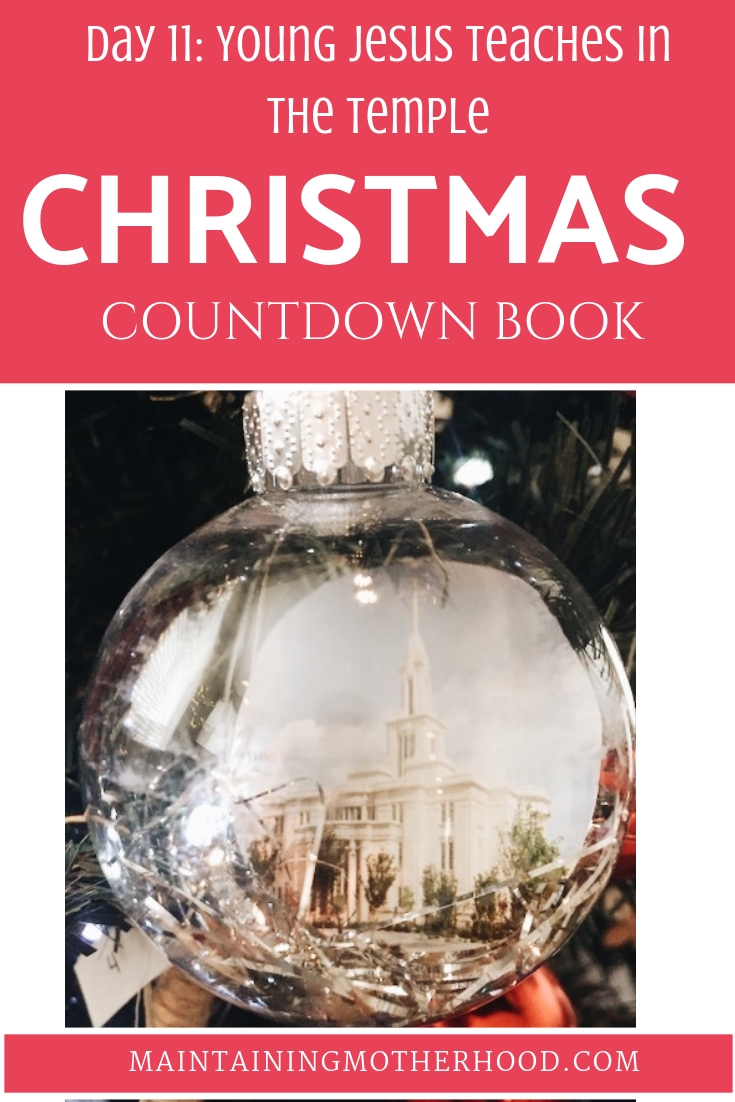In the Christmas Countdown Book, on Day 11 young Jesus teaches in the temple. See what art, scripture, song, video, and ornament we used to help us remember Christ.