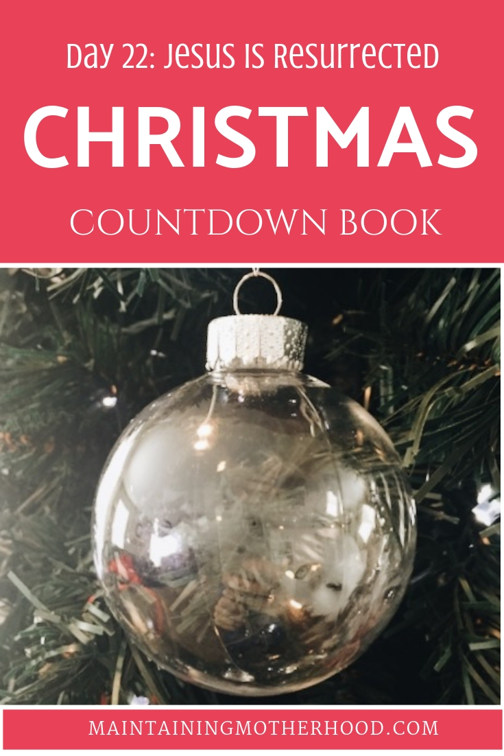 Christmas Countdown Book Day 22: Jesus is Resurrected. See the art, scripture, song, video, and ornament that help us remember Christ.
